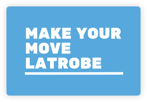 Make Your Move Latrobe
