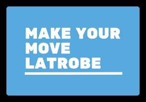 Make Your Move Latrobe